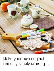 Make your own original items by simply drawing on ceramic marker
